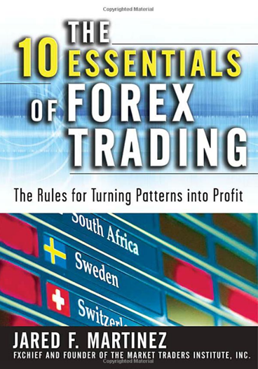 Jared F. Martinez - The 10 Essentials of Forex Trading