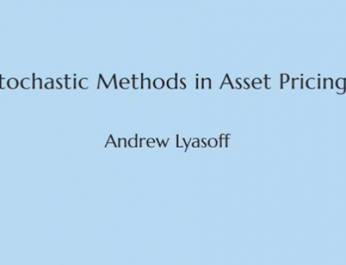 Andrew Lyasoff – Stochastic Methods in Asset Pricing