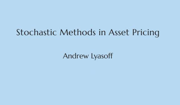 Andrew Lyasoff - Stochastic Methods in Asset Pricing